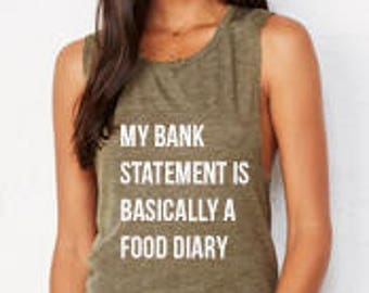 My Bank Statement is Basically a Food Diary Tank Muscle Tank Workout Tank Gym Tank