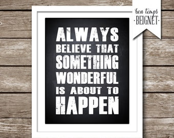 "Always Believe Something Wonderful is About to Happen - INSTANT DOWNLOAD - digital file - 8x10"" AND 5x7"" - Inspirational Quote"