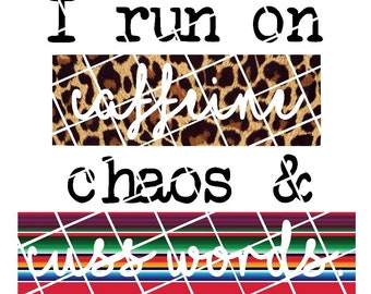 Run on Caffeine Chaos Cuss Words Serape Leopard Ready to Press Transfer Sublimation and Iron On Vinyl