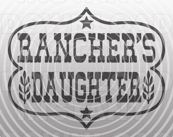 Ranchers Daughter SVG File,Ranching SVG,Cattle svg -Vector Art Commercial & Personal Use-Cricut,Silhouette,Cameo,Iron on Vinyl,Vinyl Decal