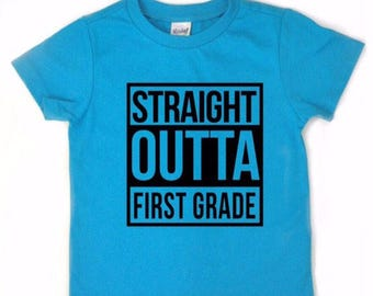 Straight Outta First Grade, shirt, last day of school shirt, end of school shirt, straight outta shirt, last day of school