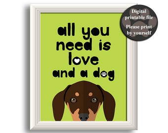 Dachshund Art Print, Dachshund wall art, Printable dog quote, Gift for dog lover, All you need is love and a dog, Printable wall art