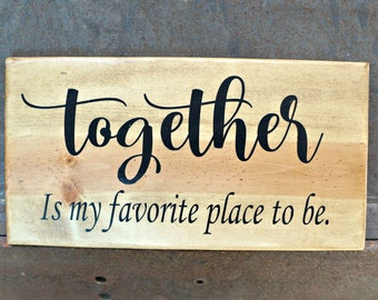 Together is my favorite place to be | Wood Sign | Wedding Sign | Photo Prop | Wedding Decor | Bridal Shower | Home Decor | Wedding Gift