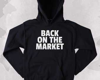 Single Sweatshirt Back On The Market Slogan Bachelorette Bachelor Clothing Tumblr Hoodie