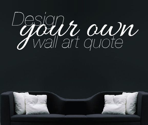 Create Your Own Quote Beauteous Large Custom Wall Decal Create Your Own Wall Sticker Vinyl