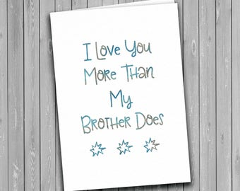 Funny Father's Day Card, humorous, I love you more than my brother does