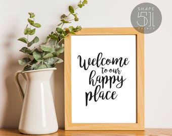 Welcome to our happy place print, wall art quotes, hand lettered print, home wall art, downloadable print, home decor poster, welcome sign