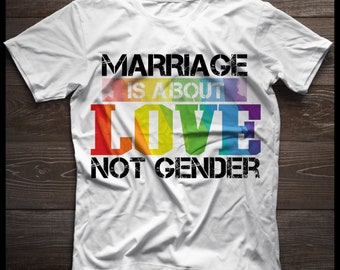 Marriage Is  About Love Not Gender Shirt 2018, LGBT Gay Lesbian Pride Shirt 2018