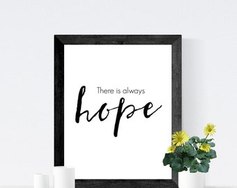 Inspirational quote printable wall art, There is Always Hope, monochrome print, black and white printable