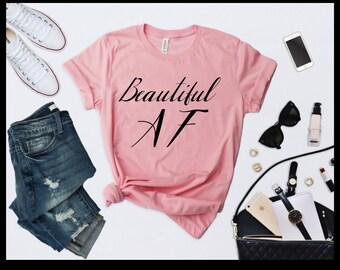 Beautiful AF Gift Mom Sister Daughter Friend Girlfriend - T-Shirt - Shirt - T - Tshirt- Tee