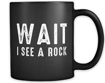 Wait I See A Rock Mug, Funny Geologist Mug, Geologist Gift, Geology Idea, Geology Gift, Geology Mug, Geology Coffee Mug, Geology Mug #a302