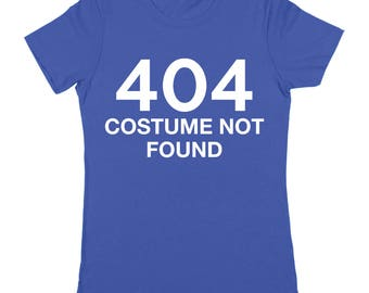 Error 404 Costume Not Found Geek Humor Party Idea Funny Adult Women's Jr Fit T-Shirt DT1531
