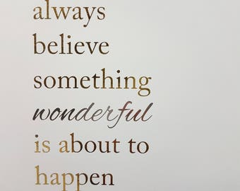 Oops Print - Always Believe Something Wonderful is About to Happen - Gold & Silver Foil 5 x 7 Print - Frame not included