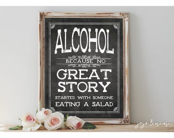 Instant 'Alcohol because NO great story started with someone eating a salad' Printable 8x10, 11x14 Chalkboard Wedding Printable Sign