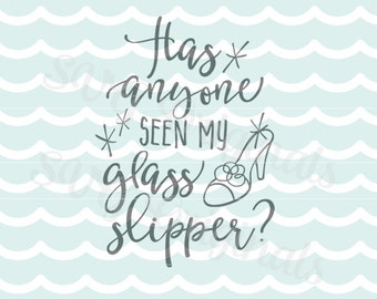 Has anyone seen my glass slipper? SVG. Cricut Explore and more. Cut or Printable. Glass Slipper Fairy Tale Princess SVG