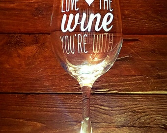 Love The Wine You're With Wine Glass // Birthday Gift // Party Gift //  Sassy Glass // Engraved Glass // Customizable Gift // Gift under 25