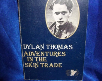 """Dylan Thomas """"Adventures in the Skin Trade"""""""