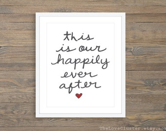 This Is Our Happily Ever AfterArt Print - Love Quote Print - Calligraphy Wall Art