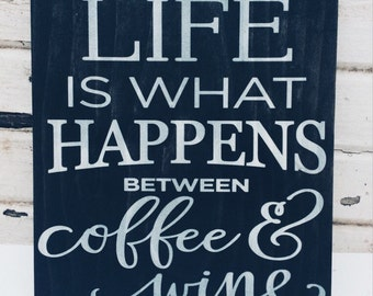 Life is what Happens between Coffee and Wine, Wood Sign, Wine Decor, Wine Quote, Coffee Saying, Wine Gift, Wine Sign, Kitchen Decor, Funny