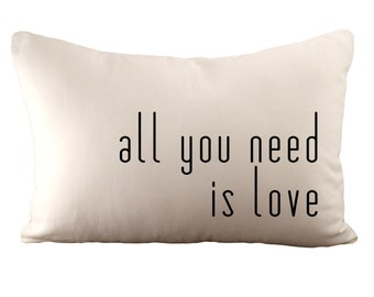 all you need is love - Cushion Cover - 12x18 - Choose your fabric and font colour