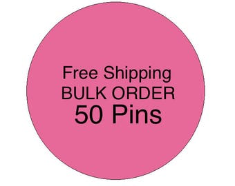 Bulk Order of 50 pins - Discounted price and FREE SHIPPING