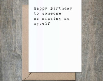 Happy Birthday to Someone Almost as Amazing as Myself.Funny Birthday Card. Funny Birthday Card Friend. Funny Birthday Card Sister.