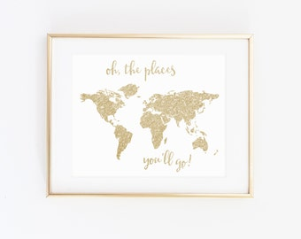 Oh the places you'll go, Gold Printable, Nursery Wall Art, Printable world map, Gold map decor, Glitter gold Nursery Decor, Quote Print