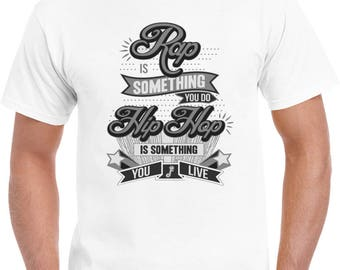 Rap Is Something You Do, Hip Hop Is Something You Live T Shirt