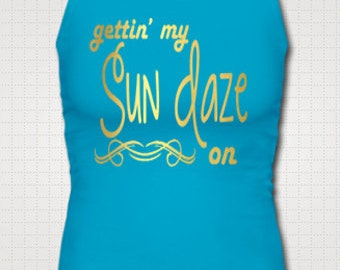 Getting My Sun Daze On Fitted Tank Top Southern Girl Country Shirt Fun Drinking Southern Gettin Fitness Party Custom Made