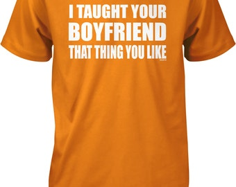 I taught your boyfriend that thing you like Men's T-shirt, NOFO_00647