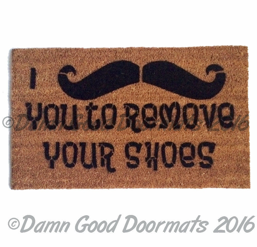 Doormat please remove shoes doormat images : I mustache you to remove your shoes™ funny novelty doormat