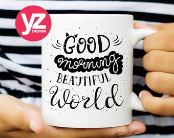 Good Morning Beautiful World by Yoomz | Coffee Mug | Inspirational Mug | Cute Mug | Quote Mug | Typography Mug | Funny Cup | Gift Cup