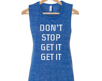 Don't Stop Get It Get It Workout Tank Muscle Shirt