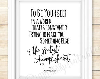 To be yourself...is the greatest accomplishment, Ralph Waldo Emerson quote,  printable download, encouragement, gift for friend, be you