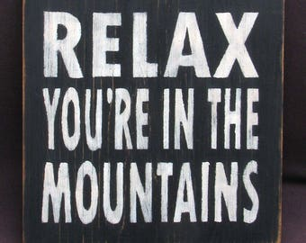 Relax You're in the Mountains Distressed Wooden Sign, Relax You're in the Mountains Home Decor, Handmade Sign, Rustic Sign, Sign Made in USA