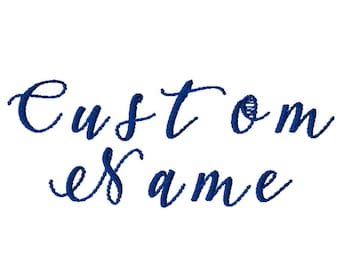 CUSTOM Name Embroidery File: Choose Your Own Format/Size