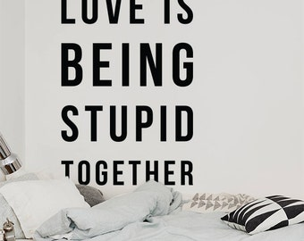 Love is being stupid together, Large Inspirational Wall Quote Relationship Goals Typography Wall Decal Wall Letters WAL-2294