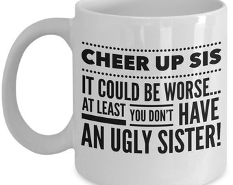 Sister to Sister Gift, Cheer Up Sis, Coffee Mug, Ceramic