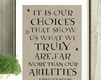 Harry Potter, Dumbledore,Harry Potter Art, Dumbledore Quote,Harry Potter Gift, It is our choices that show us what we truly are,HP wall art