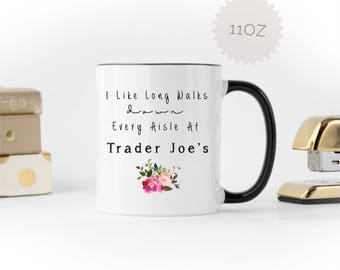 Trader Joes Mug | I love Trader Joes | Target Mug | Trader Joes Coffee Mug | Funny Trader Joes Mug | Trader Joes Walks | Romantic Walks Mug