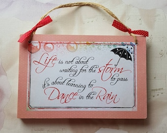 Life is about learning to dance in the rain - beautiful quote wooden plaque