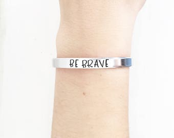 Be Brave, Inspirational Quote Jewelry, Handstamped cuff, Handstamped bracelet, Inspirational Gift, Motivational Jewelry