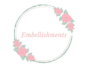 Embellishments  - Add ons