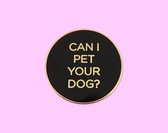 Can I Pet Your Dog? Hard Enamel Pin