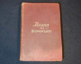 Brann The Iconoclast: A Collection of the Writings of W. C. Brann  Volume One