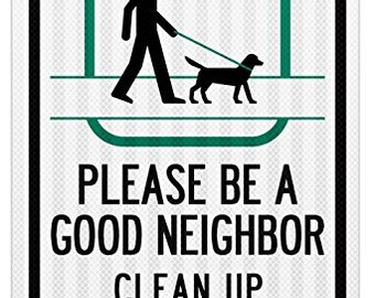 """Please Be a Good Neighbor Clean up After Your Dog Sign - 12""""x18"""" - 0.63 3M Engineer Grade Prismatic Reflective - Made in USA"""