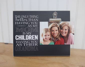 Photo Frame Gift For Grandma, Christmas Present Idea {Only Thing Better... You As My Mom... Children... Grandma}  Custom Frame, Gift For Mom