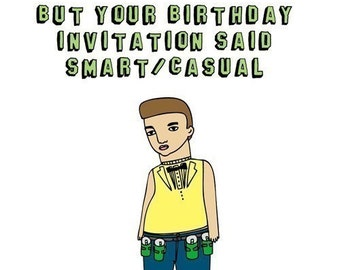Birthday Card - But Your Birthday Invitation Said Smart Casual