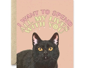 I want to spend all my lives with you - Cat greeting card