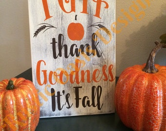 Thank Goodness It's Fall | Fall Decor | Fall Signs | Autumn Decor | Autumn Signs | Farmhouse Signs |Rustic Signs | Wood Signs